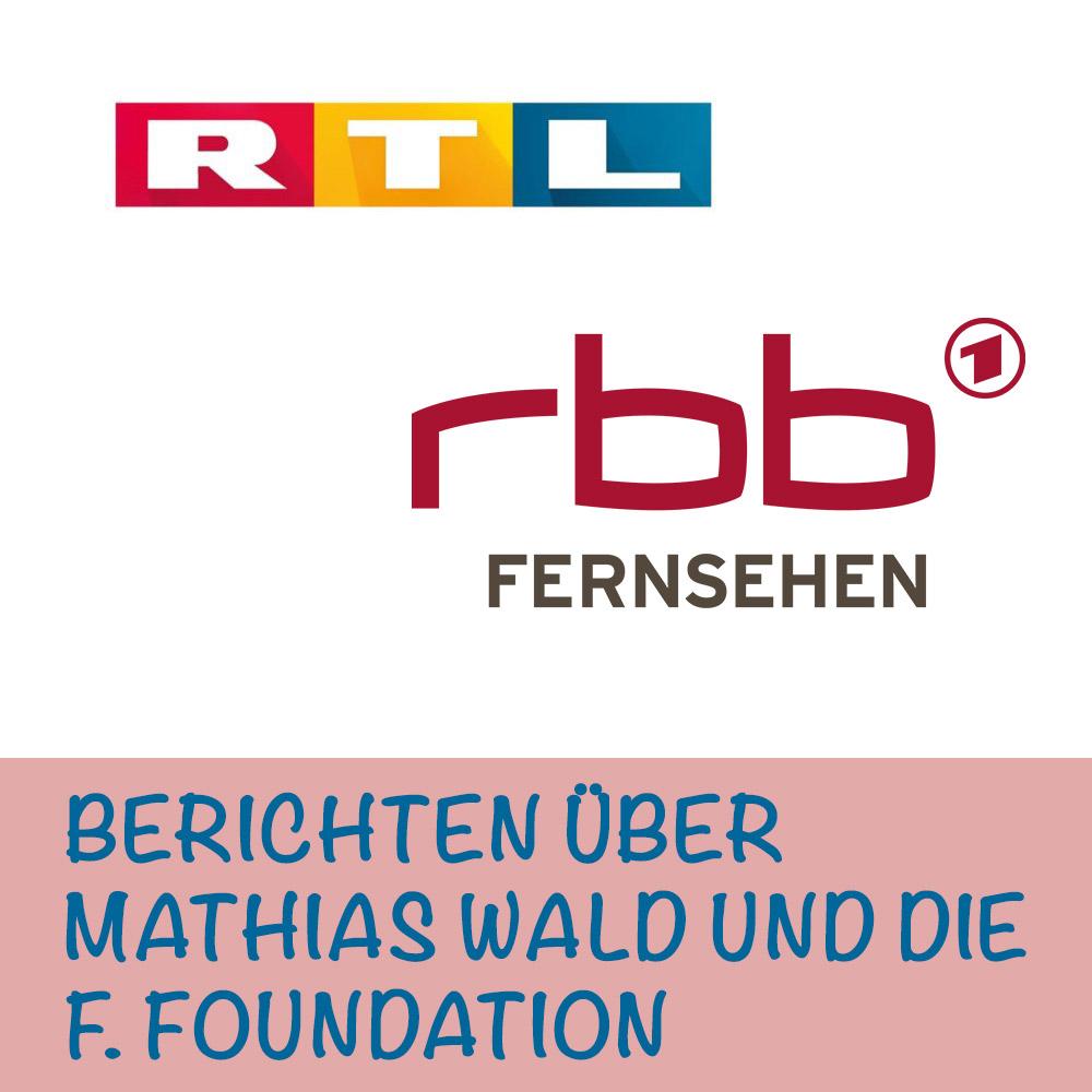 RTL und RBB Abendschau berichten über Mathias Wald und die F. Foundation